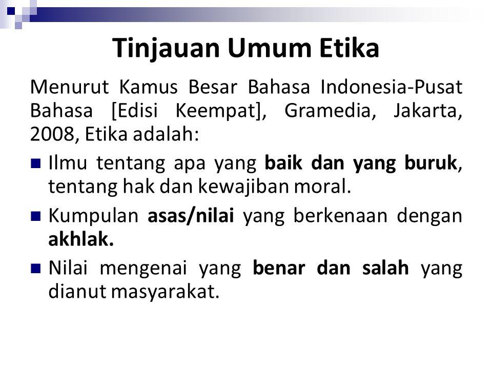 Tinjauan Umum Etika Menurut Kamus Besar Bahasa Indonesia-Pusat Bahasa [Edisi Keempat], Gramedia, Jakarta, 2008, Etika adalah: